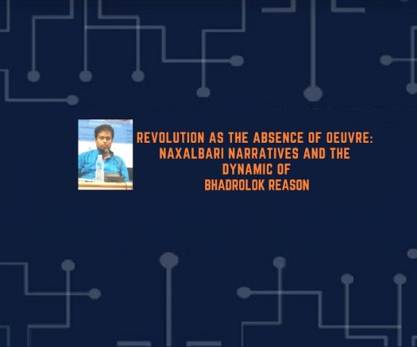 Revolution as the absence of oeuvre: Naxalbari Narratives and the Dynamic of Bhadrolok Reason