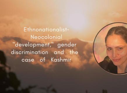 "Ethnonationalist-Neocolonial ""development,"" gender discrimination and the case of Kashmir"