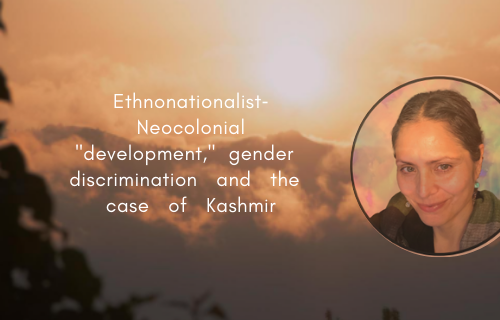"Ethnonationalist-Neocolonial ""development,"" gender discrimination and the case of Kashmir"